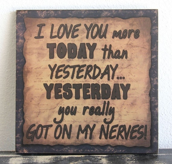 I Love You More Today Than Yesterday: Primitive Wood Sign I Love You More Today Yesterday Friend