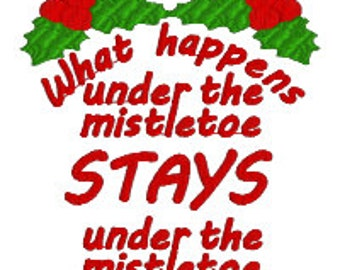 BUY 2, GET 1 FREE - What Happens Under the Mistletoe Stays Under the Mistletoe Machine Embroidery Design - Cute Christmas Saying