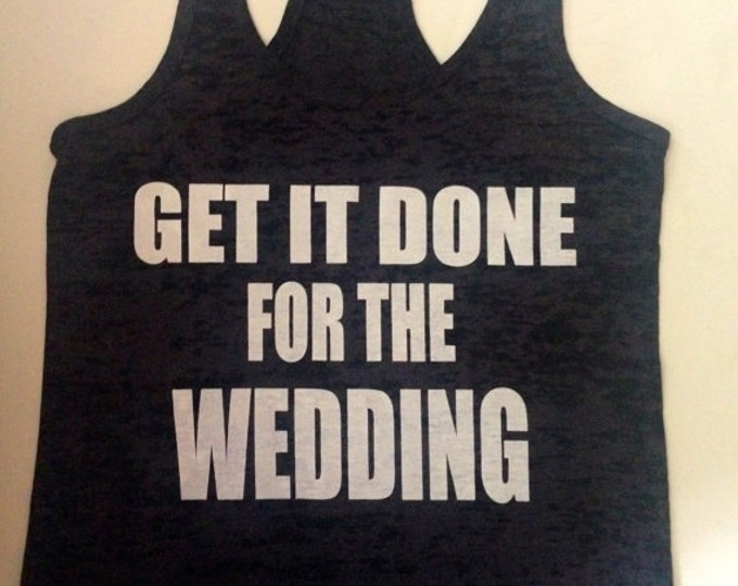 Get It Done For The Wedding Burnout Tank Top. Ladies Workout Shirt. Burnout Fitness Tank Top. Bride to Be Gift. Motivational Shirt.