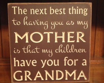 "Custom Carved Wooden Sign - ""The Next Best Thing To Having You As My Mother, Is That My Children Have You For A Grandma"""