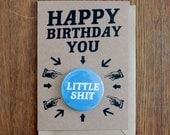 Happy Birthday You Little Shit Birthday Card | Handmade Badge Card
