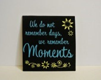 Home Sign, wood sign, rustic, shabby,family,We do not remember days, we remember moments; remembering, days and moments