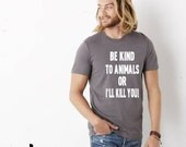Men's/Unisex  -Jersey Short Sleeve Tee Be Kind to Animals or I'll Kill You - T Shirt - Dog - Rescue - Pitbull - Animal Rights