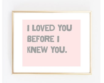 """Nursery Art Print """"I loved you before I knew you"""" Printable Typography Wall Art - Instant Download - Typography Print"""