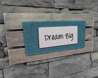 Dream BigMotivational SignRustic Home DecorBurlap Wood
