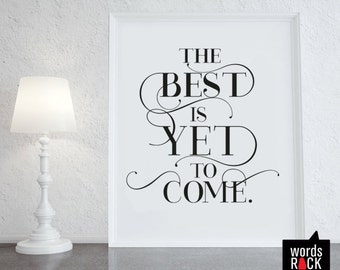 The best is yet to come print, Inspirational, Motivational print- 8X10 JPEG Digital file download