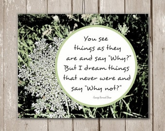 """George Bernard Shaw quotes, """"You see things as they are and say 'Why?' But I dream...."""", Printable inspirational art, Instant Download, 8x10"""