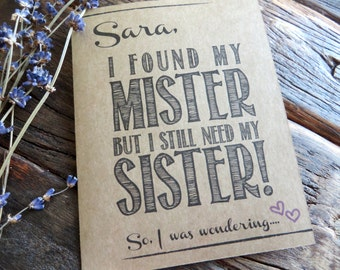 Ask Maid of Honor Bridesmaid Card.Funny Sister Card. I found my Mister but still need my Sister!  Rustic Wedding.