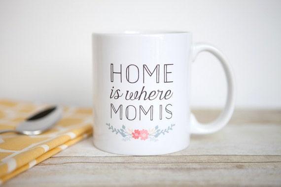 Home is Where Mom Is Mug | Gift for Mom | Statement Mug | Unique Coffee Mug | Quote Mug | Mother's Day Gift