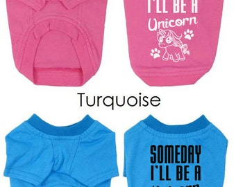 Cute Dog T-Shirts. Someday I'll Be a Unicorn Dog Shirt. Small Pet Clothes. Gift for Dog Lover.