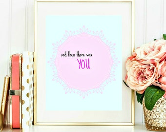 Print quote Nursery Poster Kids room Decor wall art printables And then there was you 8x10 INSTANT DOWNLOAD
