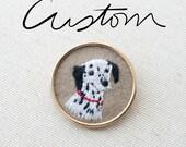 Custom Pet Portrait - Dog - Cat - Keepsake Brooch Pin - Embroidered - One of a kind - Dalmatian - Poodle - Spaniel Lab Mix