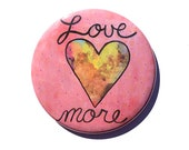 Love More magnet, pinback button, pocket mirror - Heart fridge magnet, pin, positive affirmation, inspirational art, Valentines party favor