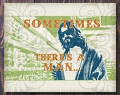 Sometimes There's A Man Giclee Art Print Free Shipping in US, Matting Available - Dorm Art - Gifts for dad, gifts for guys