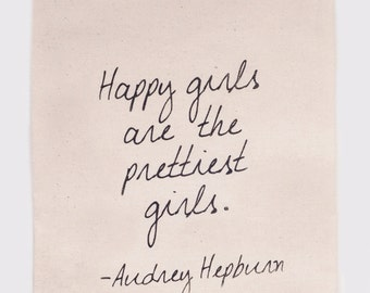 Happy girls are the prettiest girls - Flour Sack Tea Towels