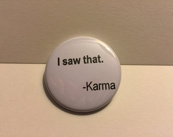 Karma, I Saw That - Button or Magnet