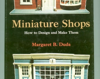 Vintage Book About Miniatures: Miniature Shops How to Design And Make Them by Margaret B. Duda 1970s Doll Houses Furnishings