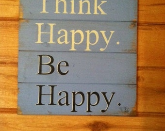 "Think Happy Be Happy.  13""w x14""h hand-painted wood sign"