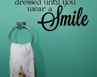 You're Never Fully Dressed Until You Wear A Smile Vinyl Wall Decal Quote for Bathroom Decor NEW 23x12.5