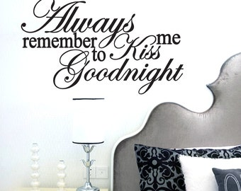 Always Remember To Kiss Me Goodnight  - Bedroom Wall Decals