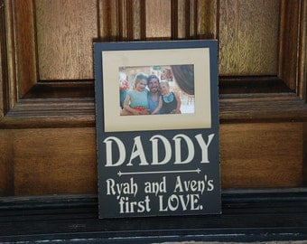 Daddy A Daughter's First Love Personalized Sign With Wood Picture Frame ~Fathers Day Gift ~Gift For Dad~Personalized Gift ~Father's Day Gift