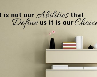 Vinyl wall decal  It is not our abilities that define us it is our choices wall quote decor   D26