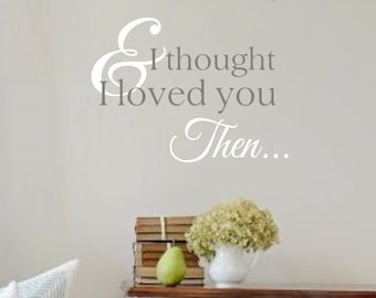 Vinyl Wall Decal- And I thought I loved you then - Vinyl Wall Decal Quotes-Bedroom Decor- Vinyl Lettering