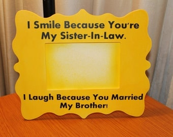 Wedding Present For Brother And Sister In Law : ... You Are My Sister In Law. I Laugh Because You Married My Brother