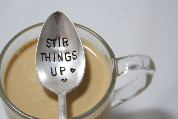 Stir Things Up - Hand Stamped - Vintage Gift - Wedding, Anniversary, Every Day Vintage - Coffee or Tea Spoon