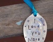I Love You More hand stamped Ornament with Teal Ribbon Vintage Spoon great for Valentines Day