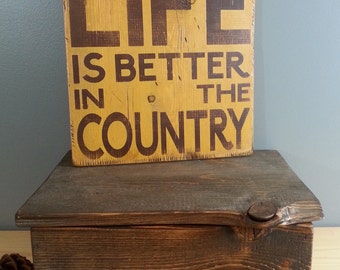 Country - Life Is Better In the Country - Rustic, Distressed, Wooden, Hand Painted Sign 12x12
