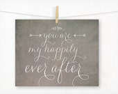You Are My Happily Ever After Valentine Typography Print, Wedding Decor, Wedding Gift, Wall Art, Gray, Sweet Rustic, Charming, Chalkboard