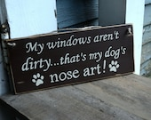 my windows aren't dirty...that's my dog's nose art!,wood sign