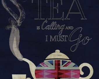 The Tea Is Calling And I Must Go - Art Print