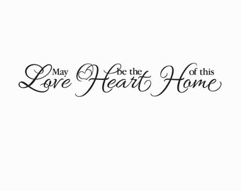May Love be the Heart of this Home- Living Room Entry way Vinyl Wall art Decor, wall decal, vinyl decal, heart quote, love quote, HH2154