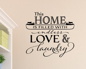 This home is filled with endless love and laundry Wall Decal Laundry Room decor Sign