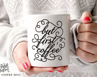 Coffee Mug, Ceramic mug, quote mug, but first coffee mugs, Printable Wisdom, unique coffee mug gift coffee lover, typographic calligraphy