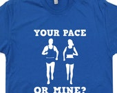 Your Pace or Mine Running T SHIRT Funny Shirts CrossFit Country Track Training Tee Funny mens and women's Shirts