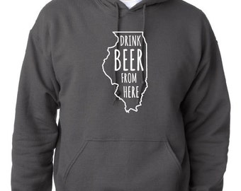 Drink Beer From Here- Illinois- IL Craft Beer Hoodie