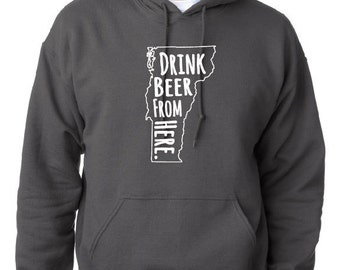 Craft Beer Hoodie- Vermont- VT- Drink Beer From Here
