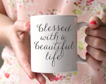 Blessed with a Beautiful Life Mugoffee Mug, Christmas Gift, Funny Gift for Her, Coffee Lover, Unique Coffee Mug, Quote Mug, Gift for Him