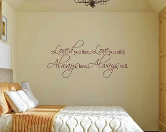 Bedroom wall decal - Loved you then Love you still Always have Always will Wall Decal - Bedroom Vinyl Wall Quote, wall sticker, wedding gift