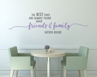 Friends and Family Gather Vinyl Wall Decal - The Best of Times Wall Decal - Family and Home Wall Sticker