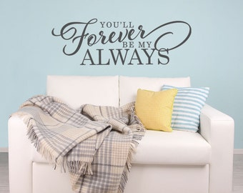 You'll Forever Be My Always Vinyl Wall Decal - Vinyl Wall Quote Decals - Vinyl Lettering - Wall Sticker
