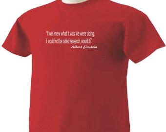 Albert Einstein Quote #6 T-Shirt Why it's called research
