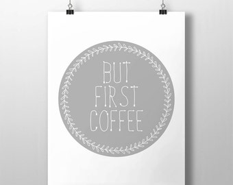 BUT FIRST COFFEE - Instant Download - 8x10 - 11x14 - Printable art - Coffee Art -  Gray -  Circle - Wreath  - Home Decor