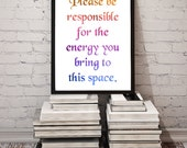 Please Be Responsible for the Energy You Bring to this Space / Printable Wall Art / New Age Decor for Home Office Classroom / JPG Download