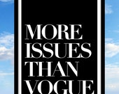 More Issues Than Vogue, Art Print, Art Poster, Typography, Writer Gift, Black and White, Inspirational, Motivational, Minimalist