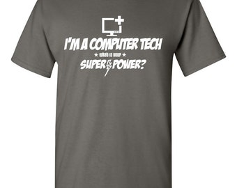 I'm a Computer Tech - What Is Your Super-Power? Shirt Tech Support Computer Geek Nerd Techy Great Gift Christmas Gift Birthday Gift BD-291
