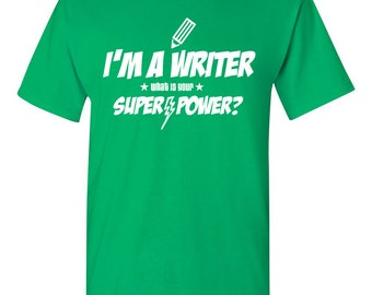 I'm a Writer - What Is Your Super-Power? Shirt Writing Journalism Books Author Storytelling Great Gift Christmas Gift Birthday Gift BD-305